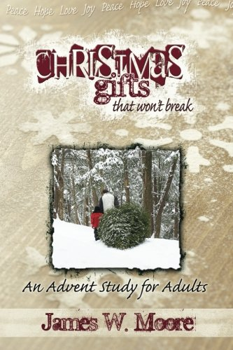 Christmas Gifts That Won't Break: An Advent Study for Adults - James W. Moore