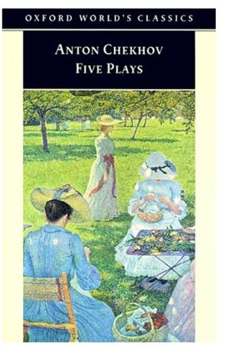 Five Plays: Ivanov, The Seagull, Uncle Vanya, Three Sisters, and The Cherry Orchard (Oxford World's Classics) - Anton Chekhov