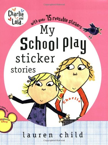 My School Play Sticker Stories (Charlie and Lola) - Lauren Child