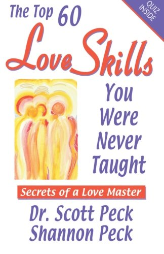 Love Skills for Personal  &  Global Transformation: Secrets of a Love Master - Dr. Scott Peck; Shannon Peck