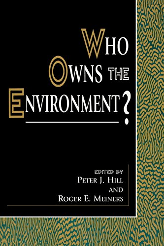 Who Owns the Environment? (The Political Economy Forum) - Peter J. Hill; Roger E. Meiners