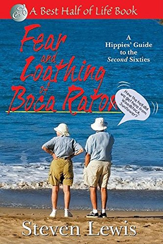 Fear  &  Loathing of Boca Raton: A Hippies' Guide to the Second Sixties (Best Half of Life) - Steven Lewis