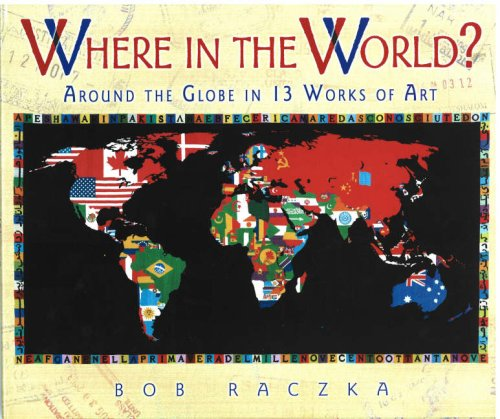 Where in the World?: Around the Globe in 13 Works of Art (Bob Raczka's Art Adventures) - Bob Raczka