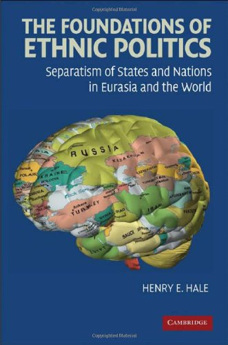 The Foundations of Ethnic Politics: Separatism of States and Nations in Eurasia and the World (Cambridge Studies in Comparative Politics) - Henry E. Hale