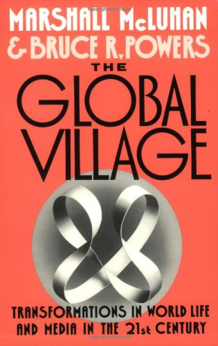 The Global Village: Transformations in World Life and Media in the 21st Century - Marshall McLuhan, Bruce R. Powers