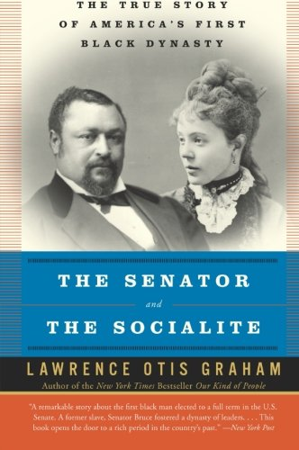 The Senator and the Socialite: The True Story of America's First Black Dynasty - Lawrence Otis Graham