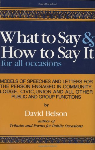 What to Say & How To Say It: For All Occasions - David Belson