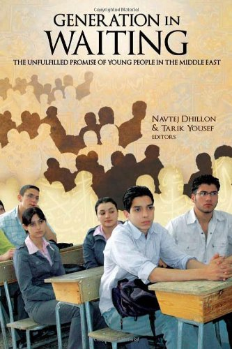 Generation in Waiting: The Unfulfilled Promise of Young People in the Middle East - Navtej Dhillon; Tarik Yousef