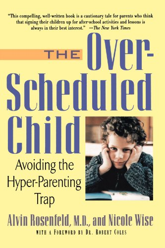 The Over-Scheduled Child: Avoiding the Hyper-Parenting Trap - Alvin Rosenfeld; Nicole Wise