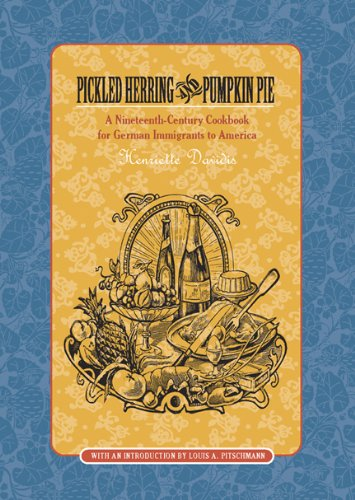 Pickled Herring and Pumpkin Pie: A Nineteenth-Century Cookbook for German Immigrants to America - Henriette Davidis
