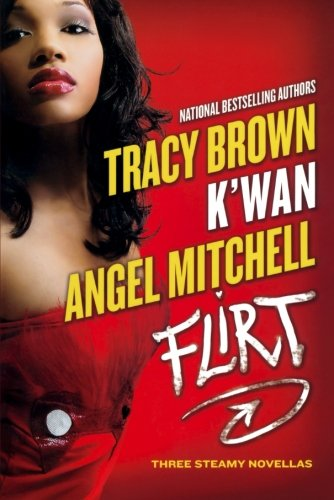 Flirt - Tracy Brown; K'wan; Angel Mitchell