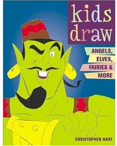 Kids Draw Angels, Elves, Fairies  &  More - Christopher Hart