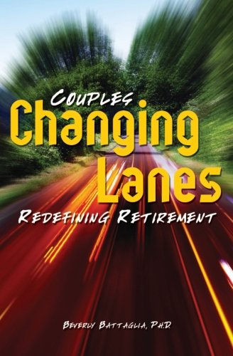 Changing Lanes: Couples Redefining Retirement - Beverly Battaglia