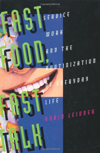 Fast Food, Fast Talk: Service Work and the Routinization of Everyday Life - Robin Leidner
