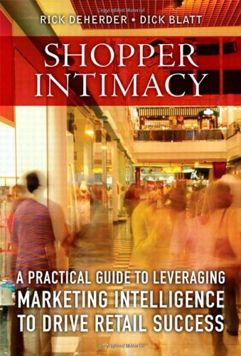 Shopper Intimacy: A Practical Guide to Leveraging Marketing Intelligence to Drive Retail Success (Pearson Custom Business Resources) - Rick DeHerder; Dick Blatt