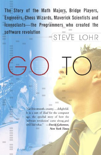 Go To: The Story of the Math Majors, Bridge Players, Engineers, Chess Wizards, Maverick Scientists, and Iconoclasts-- the Programmers Who Cr - Steve Lohr