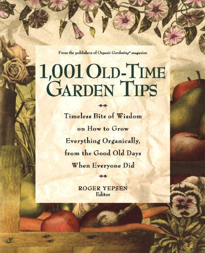 1,001 Old-Time Garden Tips: Timeless Bits of Wisdom on How to Grow Everything Organically, from the Good Old Days When Everyone Did - Roger Yepsen