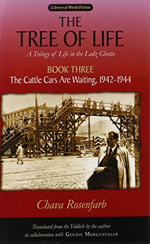 The Tree of Life, Book Three: The Cattle Cars Are Waiting, 1942-1944 (Library Of World Fiction) (Bk. 3) - Chava Rosenfarb