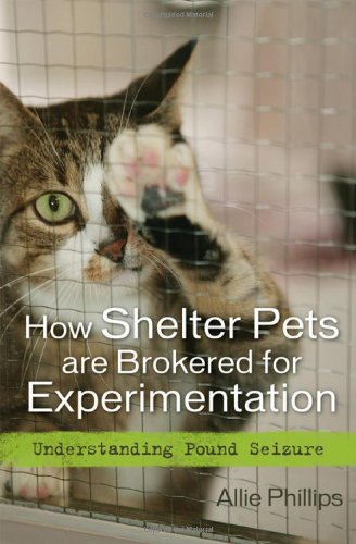 How Shelter Pets are Brokered for Experimentation: Understanding Pound Seizure - Allie Phillips attorney; animal Advocate; Master-Teacher Energy Healer for Animals; author of How Shelter Pets