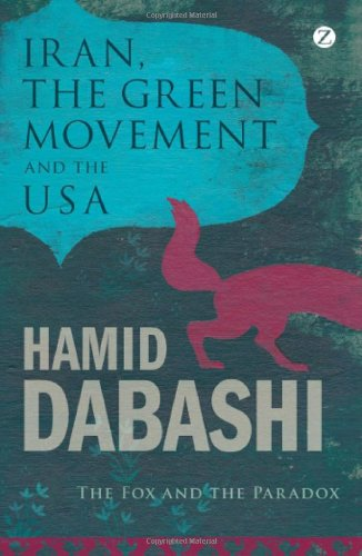 Iran, The Green Movement and the USA: The Fox and the Paradox - Hamid Dabashi