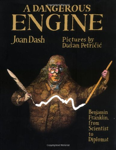 A Dangerous Engine: Benjamin Franklin, from Scientist to Diplomat (Frances Foster Books) - Joan Dash