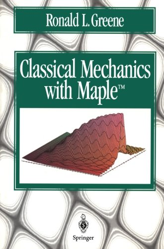 Classical Mechanics with Maple - Ronald L. Greene