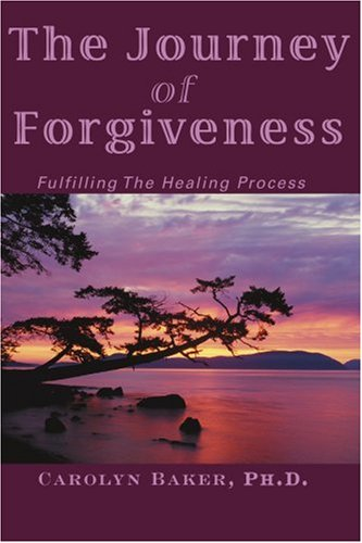 The Journey of Forgiveness: Fulfilling The Healing Process - Carolyn Baker