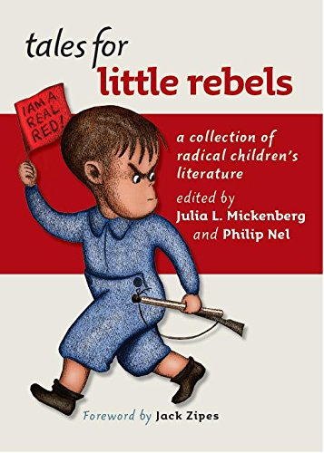 Tales for Little Rebels: A Collection of Radical Children's Literature - Julia L. Mickenberg; Philip Nel; Jack Zipes