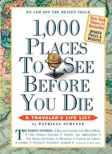 1,000 Places to See Before You Die, updated ed. (2010) (1,000... Before You Die Books) - Patricia Schultz