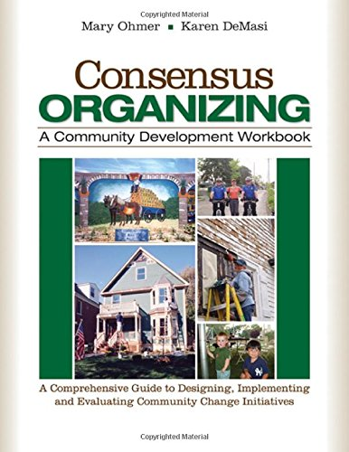 Consensus Organizing:  A Community Development Workbook: A Comprehensive Guide to Designing, Implementing, and Evaluating Community Change I - Mary L. (Louise) Ohmer; Karen DeMasi