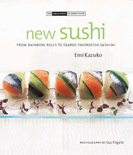 New Sushi: From Rainbow Rolls to Seared Swordfish Sashimi (Small Book of Good Taste) - Emi Kazuko