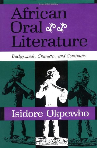 African Oral Literature: Backgrounds, Character, and Continuity - Isidore Okpewho