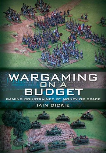 WARGAMING ON A BUDGET: Gaming Constrained by Money or Space - Iain Dickie