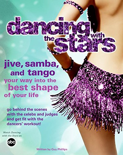 Dancing with the Stars: Jive, Samba, and Tango Your Way into the Best Shape of Your Life - Dancing with the Stars