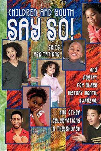 Children and Youth Say So!: Skits, Recitation  &  Drill Team Poetry for Black History Month, Kwanzaa Other Celebrations in Church - Michael L. Walker; Sylvia M Berry; Tyler Reeves