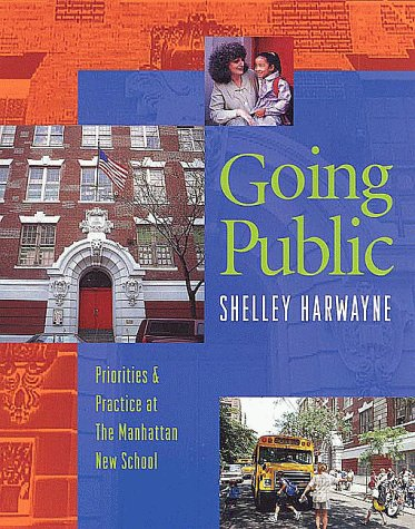 Going Public: Priorities  &  Practice at the Manhattan New School - Shelley Harwayne