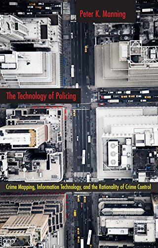 The Technology of Policing: Crime Mapping, Information Technology, and the Rationality of Crime Control (New Perspectives in Crime, Deviance - Peter K. Manning