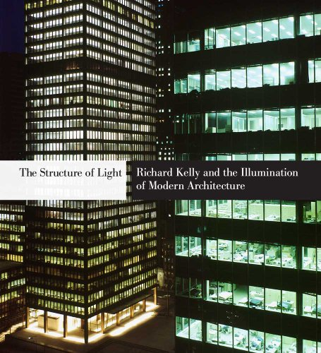 The Structure of Light: Richard Kelly and the Illumination of Modern Architecture (Yale School of Architecture) - Dietrich Neumann; Robert A. M. Stern; Sandy Isenstadt; Margaret Maile Petty; Phyllis Lambert; Michelle Addingt