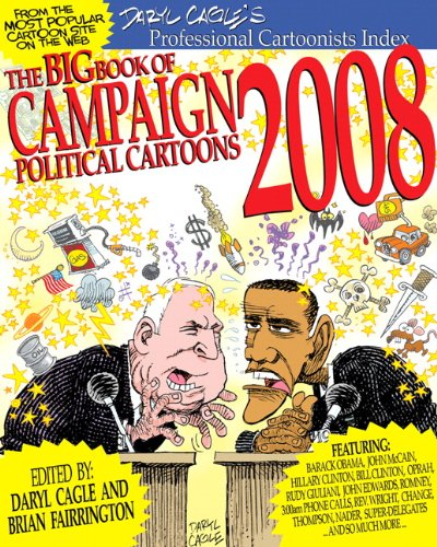 The Big Book of Campaign 2008 Cartoons - Daryl Cagle; Brian Fairrington