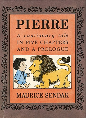 Pierre : A Cautionary Tale in Five Chapters and a Prologue - Maurice Sendak