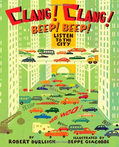 Clang! Clang! Beep! Beep!: Listen to the City - Robert Burleigh