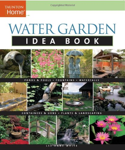 Water Garden Idea Book (Taunton Home Idea Books) - Lee Anne White