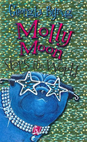 Molly Moon Stops the World - Georgia Byng