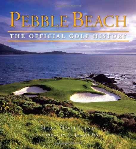 Pebble Beach: The Official Golf History - Neal Hotelling