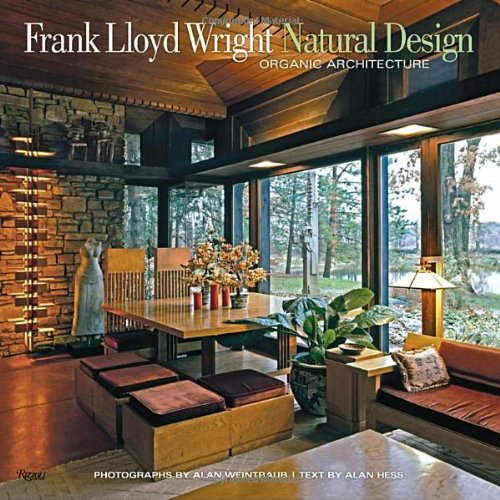 Frank Lloyd Wright: Natural Design, Organic Architecture: Lessons for Building Green from an American Original - Alan Hess