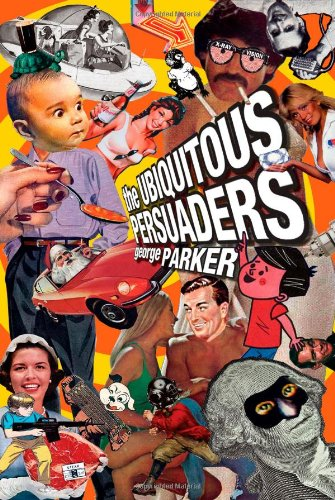 The Ubiquitous Persuaders - George Parker