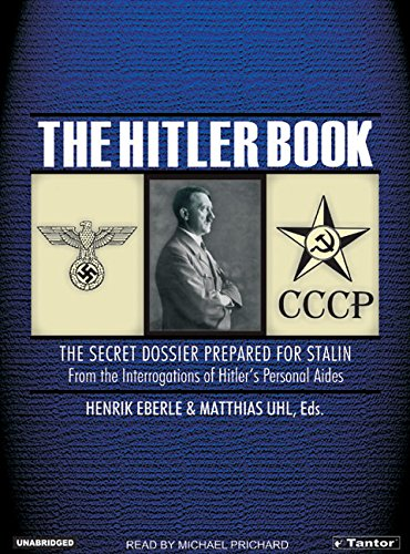 The Hitler Book: The Secret Dossier Prepared for Stalin from the Interrogations of Hitler's Personal Aides - Michael Prichard