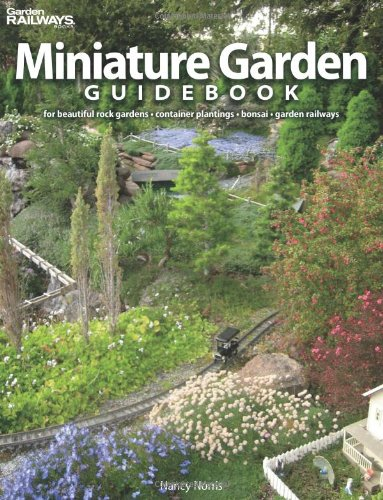 Miniature Garden Guidebook: For Beautiful Rock Gardens, Container Plantings, Bonsai, Garden Railways - Nancy Norris