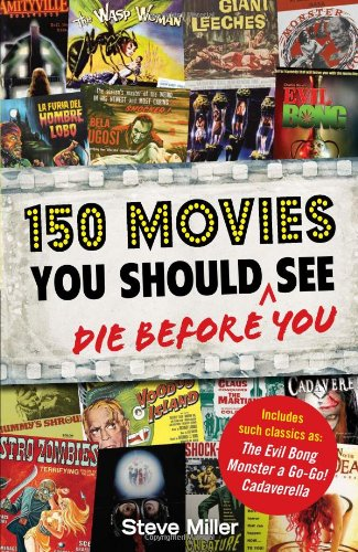 150 Movies You Should Die Before You See - Steve Miller