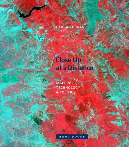 Close Up at a Distance: Mapping, Technology, and Politics - Laura Kurgan